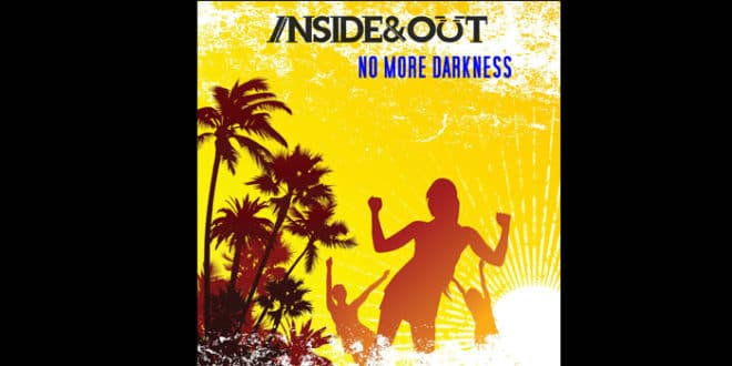 "Inside & Out: dal 3 aprile in radio il singolo ""No More Darkness"""