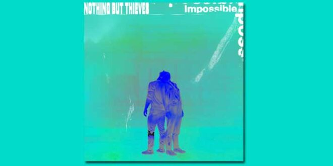 "I ""Nothing but thieves"" tornano con ""impossible"""